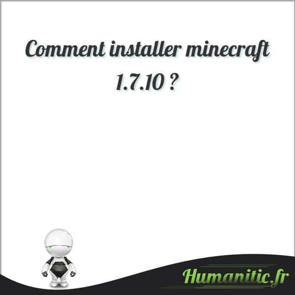 Comment installer minecraft 1.7.10 ?