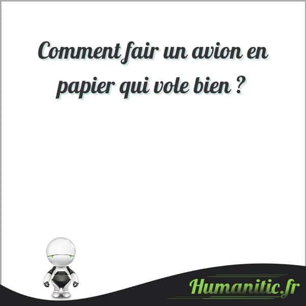 Comment fair un avion en papier qui vole bien ?