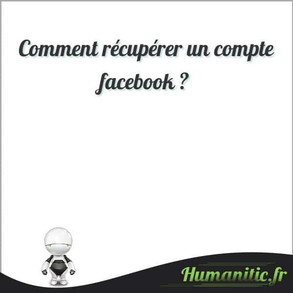 Comment récupérer un compte facebook ?