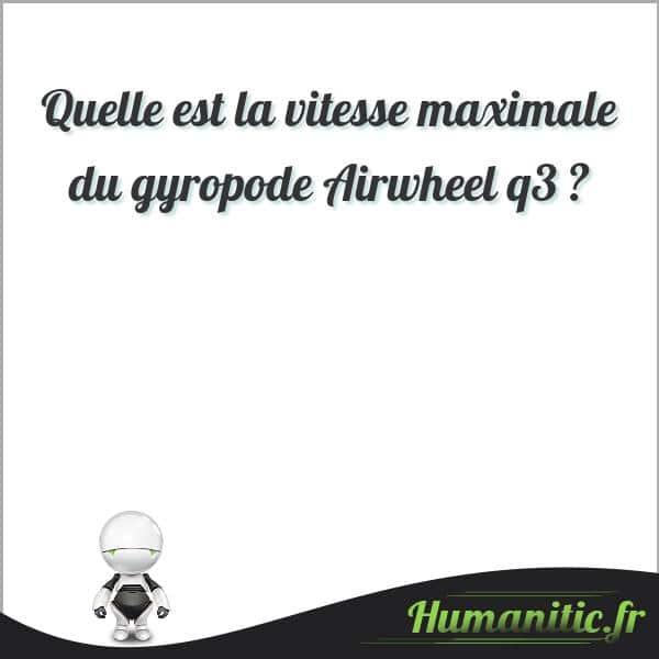 Quelle est la vitesse maximale du gyropode Airwheel q3 ?